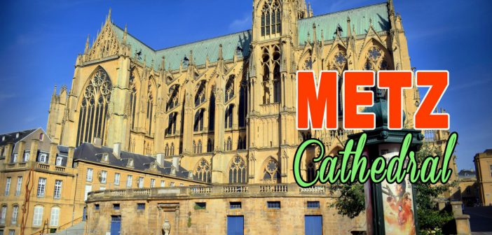 Explore Metz cathedral © French Moments