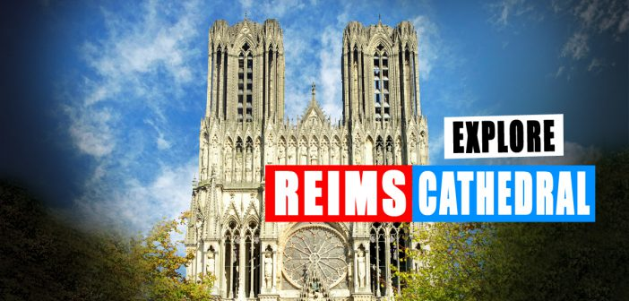 Discover the historic Reims Cathedral © French Moments