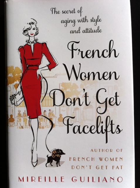 French Women Don't Get Facelifts - the book!