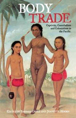 Body Trade- Captivity, Cannibalism and Colonialism in the Pacific - when the Jardin d'Acclimatation was a human zoo