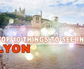 Top 10 most famous things to see in Lyon