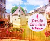 6 Romantic Destinations in France Besides Paris