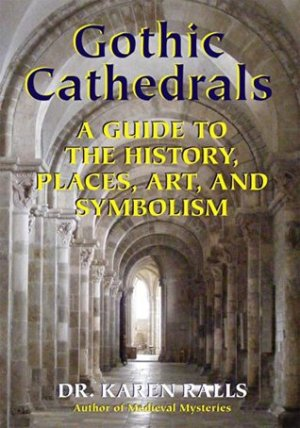 Gothic Art Books: Gothic Cathedrals A Guide to the History Places Art and Symbolism